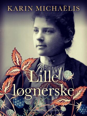 Karin Michaëlis: Lille løgnerske : roman