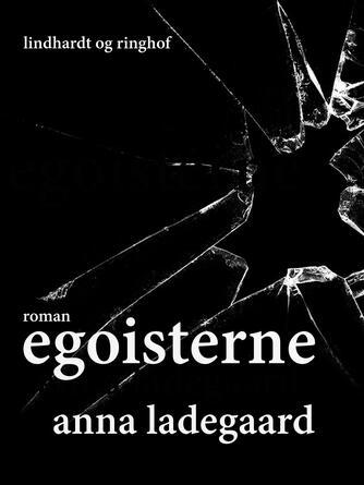 Anna Ladegaard: Egoisterne : roman