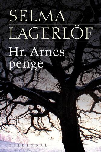 Selma Lagerlöf: Hr. Arnes penge (Ved Anne Marie Bjerg)