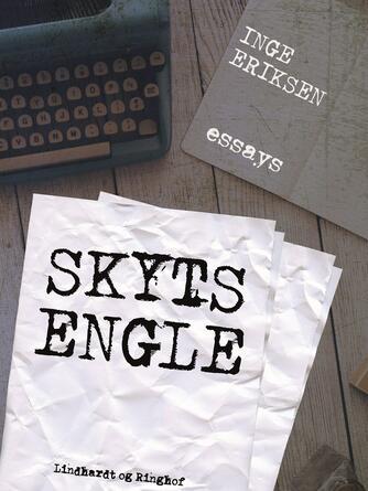 Inge Eriksen (f. 1935): Skytsengle : essays