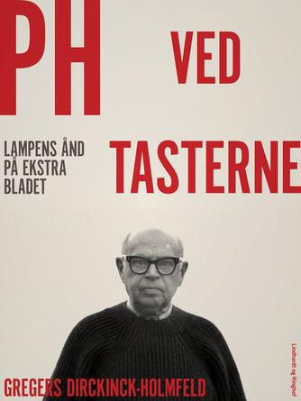 Gregers Dirckinck-Holmfeld: PH ved tasterne : lampens ånd på Ekstra Bladet
