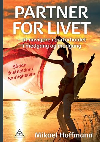 Mikael Hoffmann: Partner for livet : at navigere i parforholdet i medgang og modgang : sådan fastholder I kærligheden