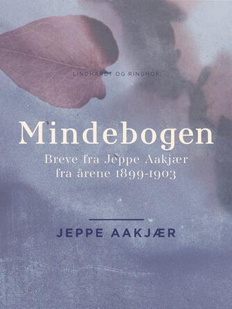 Jeppe Aakjær: Mindebogen : en samling breve og papirer udgivet som manuskript