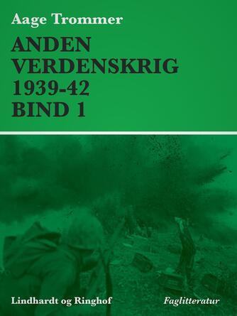 Aage Trommer: Anden verdenskrig. Bind 1, 1939-1942