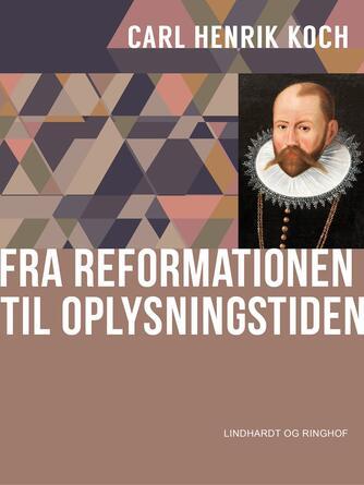 Carl Henrik Koch: Fra reformationen til oplysningstiden