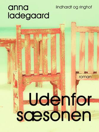Anna Ladegaard: Udenfor sæsonen : roman