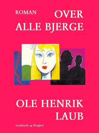 Ole Henrik Laub: Over alle bjerge : roman