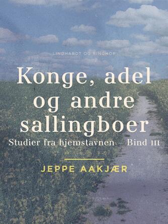 Jeppe Aakjær: Konge, adel og andre sallingboer