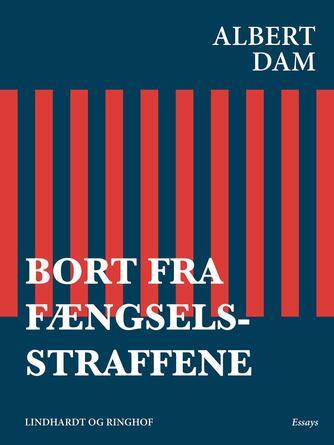 Albert Dam: Bort fra fængselsstraffene : essays