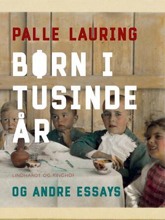 Palle Lauring: Børn i tusinde år og andre essays