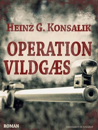 Heinz G. Konsalik: Operation Vildgæs : roman