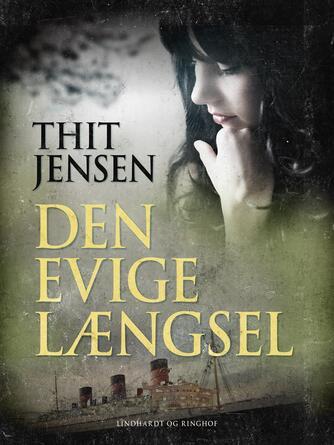 Thit Jensen (f. 1876): Den evige længsel
