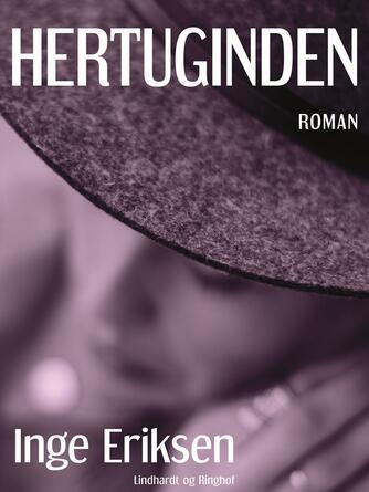 Inge Eriksen (f. 1935): Hertuginden : roman