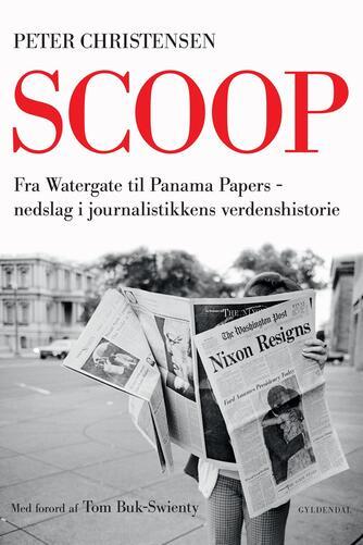 Peter Christensen (f. 1973): Scoop : fra Watergate til Panama Papers : nedslag i journalistikkens verdenshistorie