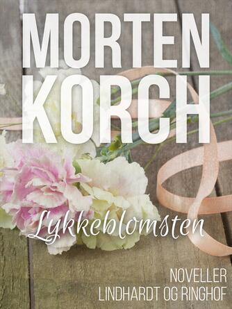 Morten Korch: Lykkeblomsten