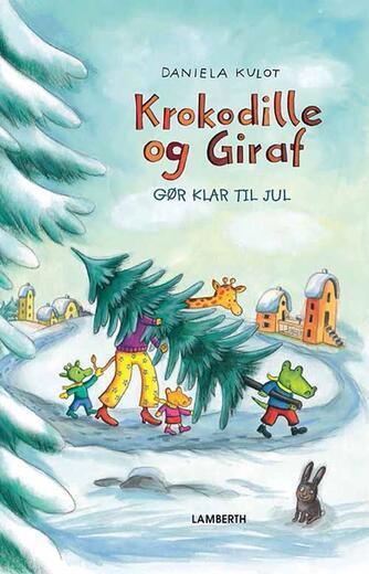 Daniela Kulot: Krokodille og Giraf gør klar til jul