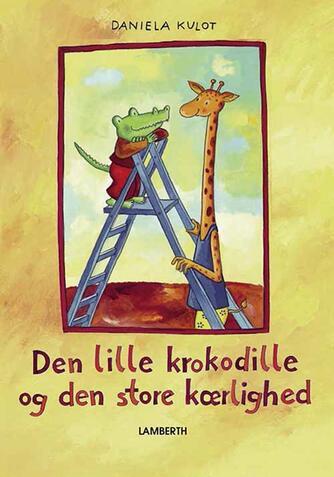 Daniela Kulot: Den lille krokodille og den store kærlighed