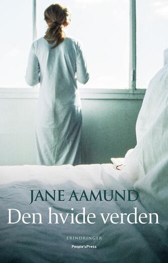 Jane Aamund: Den hvide verden : erindringer