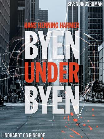 Hans Henning Harmer: Byen under byen : spændingsroman