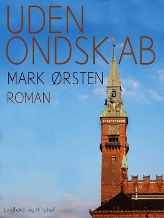 Mark Ørsten: Uden ondskab : roman