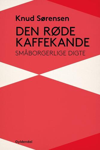 Knud Sørensen (f. 1928-03-10): Den røde kaffekande : småborgerlige digte
