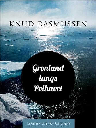 Knud Rasmussen (f. 1879): Grønland langs Polhavet