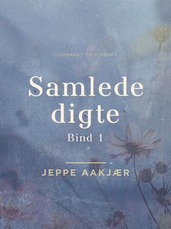 Jeppe Aakjær: Samlede digte. Bind 1, Bag hjemmets gavl