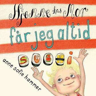 Anne Sofie Hammer (f. 1972-02-05): Hjemme hos mor får jeg altid sushi