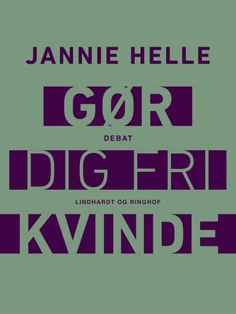 Jannie Helle: Gør dig fri kvinde (Ved Birgitte Ohsten)