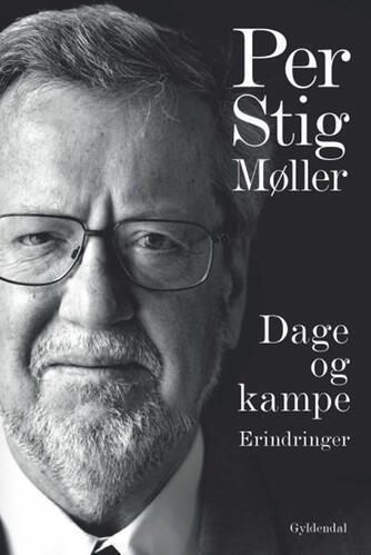 Per Stig Møller (f. 1942): Dage og kampe : erindringer