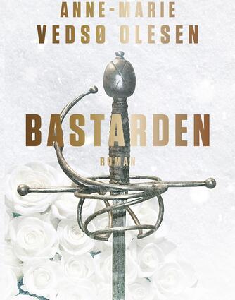 Anne-Marie Vedsø Olesen: Bastarden : roman