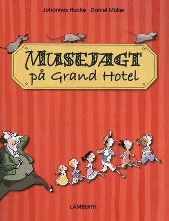 Johannes Hucke, Daniel Müller: Musejagt på Grand Hotel