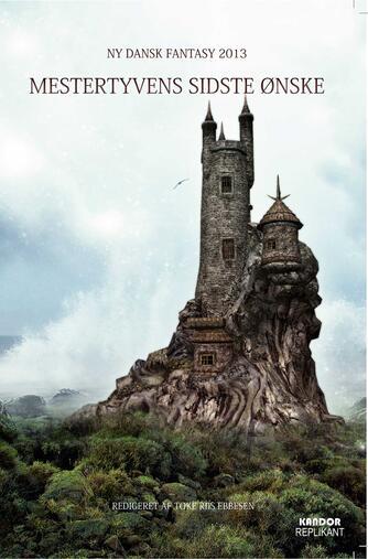 : Mestertyvens sidste ønske : ny dansk fantasy 2013