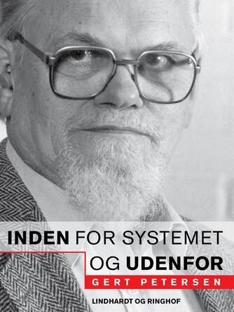 Gert Petersen (f. 1927): Inden for systemet - og udenfor