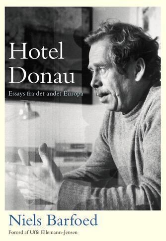 Niels Barfoed: Hotel Donau : essays fra det andet Europa