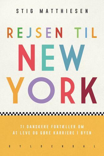 Stig Matthiesen: Rejsen til New York : ti danskere fortæller om at leve og gøre karriere i byen