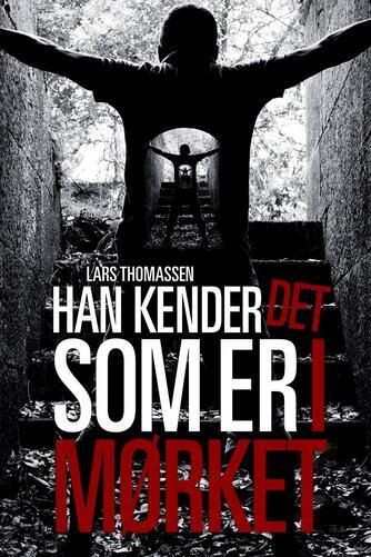 Lars Thomassen (f. 1968): Han kender det som er i mørket