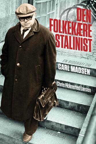 Chris Holmsted Larsen: Den folkekære stalinist : en biografi om Carl Madsen