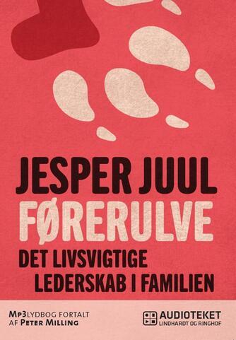 Jesper Juul (f. 1948): Førerulve : det livsvigtige lederskab i familien