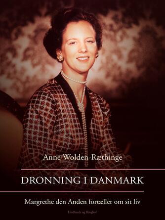: Dronning i Danmark - Margrethe den Anden fortæller om sit liv