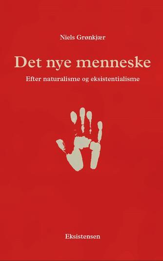 Niels Grønkjær: Det nye menneske : efter naturalisme og eksistentialisme
