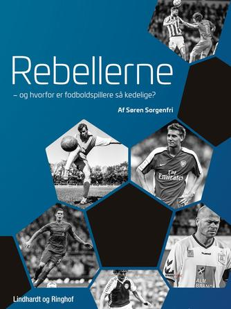 Søren Sorgenfri (f. 1977): Rebellerne : og hvorfor er fodboldspillere så kedelige?