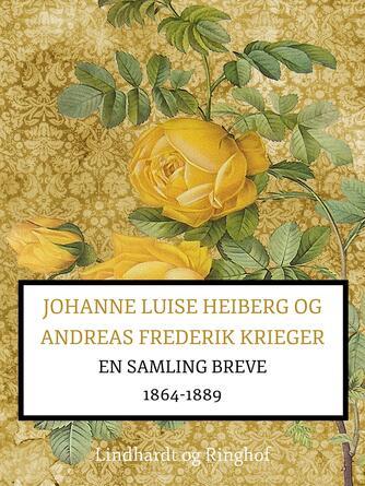 : Johanne Luise Heiberg og Andreas Frederik Krieger: en samling breve 1864-1889 (bind 2)