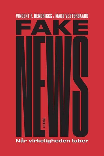 Mads Vestergaard, Vincent Fella Hendricks: Fake news : når virkeligheden taber