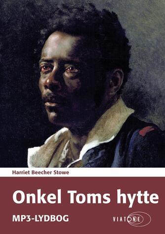 Harriet Beecher Stowe: Onkel Toms hytte (Ved Aslaug Mikkelsen)