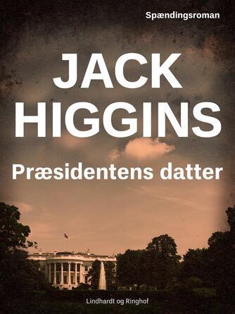 Jack Higgins: Præsidentens datter