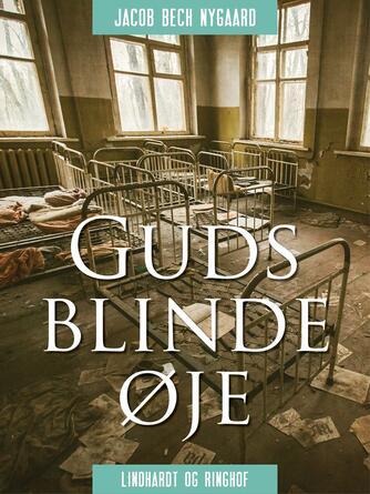 J. Bech Nygaard: Guds blinde øje : Annes barske opvækst på et børnehjem