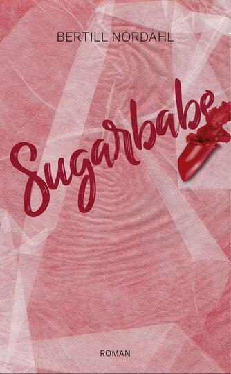 Bertill Nordahl: Sugarbabe : roman