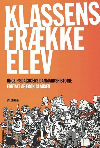 Egon Clausen (f. 1940): Klassens frække elev : Unge Pædagogers danmarkshistorie