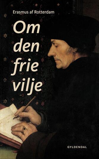 Erasmus Roterodamus: Om den frie vilje